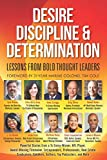 Desire, Discipline and Determination, Lessons From Bold Thought Leaders