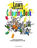 Learn to Count. Colouring Book!: A Quick, Easy and Educational. A Fun Early Learning Book for 3-5 Year Olds (Educational Coloring)