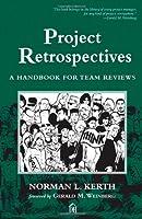Project Retrospectives: A Handbook for Team Reviews