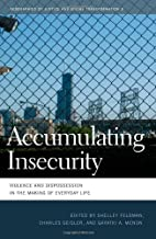 Accumulating Insecurity: Violence and Dispossession in the Making of Everyday Life (Geographies of Justice and Social Transformation) (Geographies of Justice and Social Transformation Ser. Book 9)