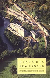 Historic New Lanark: The Dale and Owen Industrial Community since 1785