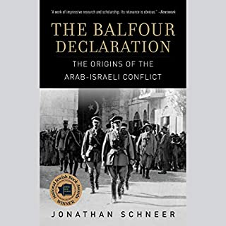 The Balfour Declaration     The Origins of the Arab-Israeli Conflict              By:                                                                                                                                 Jonathan Schneer                               Narrated by:                                                                                                                                 Nicholas Guy Smith                      Length: 18 hrs and 30 mins     32 ratings     Overall 4.3