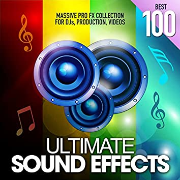 Ultimate Sound Effects Best 100 (Massive Pro FX Collection for DJs, Production, Videos)