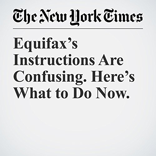 Equifax's Instructions Are Confusing. Here's What to Do Now. audiobook cover art