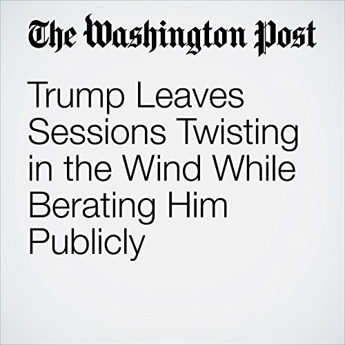 Trump Leaves Sessions Twisting in the Wind While Berating Him Publicly copertina