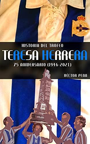 Historia del Trofeo Teresa Herrera: 75 aniversario (1946-2021) (Spanish Edition)