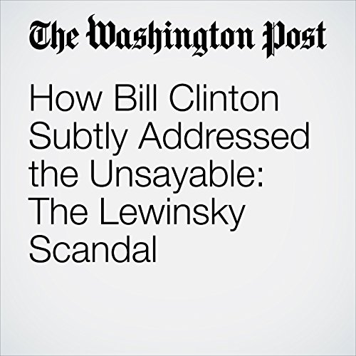 How Bill Clinton Subtly Addressed the Unsayable: The Lewinsky Scandal audiobook cover art