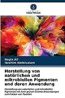 Herstellung von natuerlichen und mikrobiellen Pigmenten und deren Anwendung