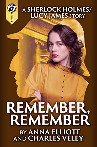 Remember, Remember: a Sherlock Holmes and Lucy James Mystery by [Anna Elliott, Charles Veley]