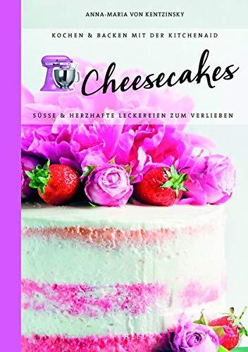 Kochen & Backen mit der KitchenAid: Cheesecakes: Süße & herzhafte Leckereien zum Verlieben