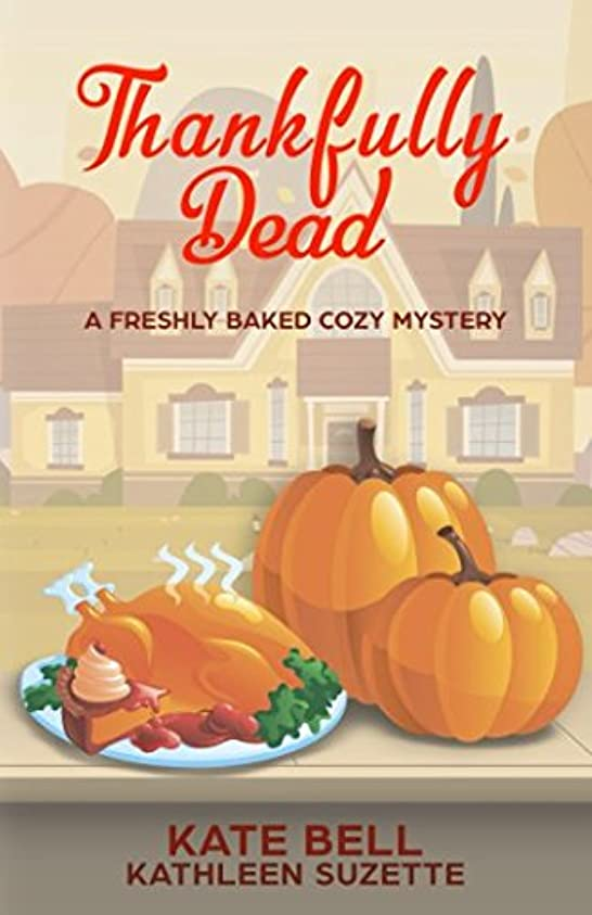 ホームレス呼びかける悪意のあるThankfully Dead: A Freshly Baked Cozy Mystery, book 3