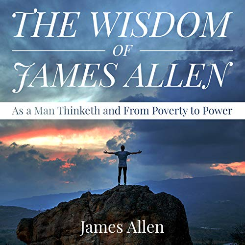 The Wisdom of James Allen: As a Man Thinketh and From Poverty to Power cover art