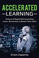 Accelerated Learning: Science of Rapid Skill Acquisition- Learn, Remember, & Master New Skills