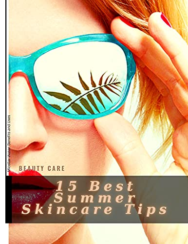 15 Best Summer Skincare Tips: Micellar Water: Benefits аnd Uses