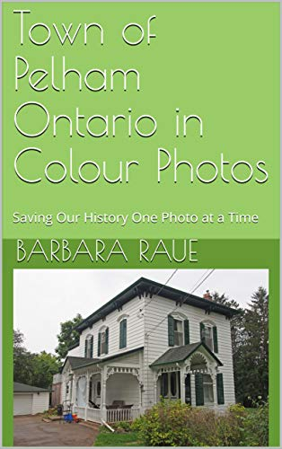 Town of Pelham Ontario in Colour Photos: Saving Our History One Photo at a Time (English Edition)