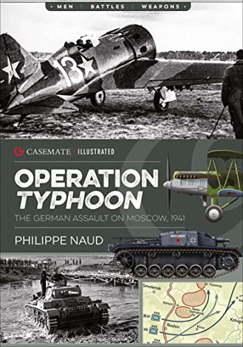 Operation Typhoon: The German Assault on Moscow, 1941 (Casemate Illustrated) (English Edition)