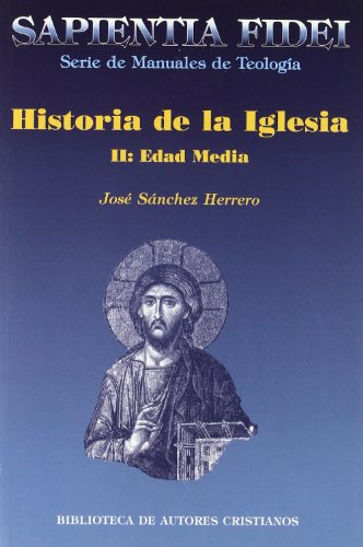 Historia de la Iglesia. II: Edad Media: 2 (SAPIENTIA FIDEI)