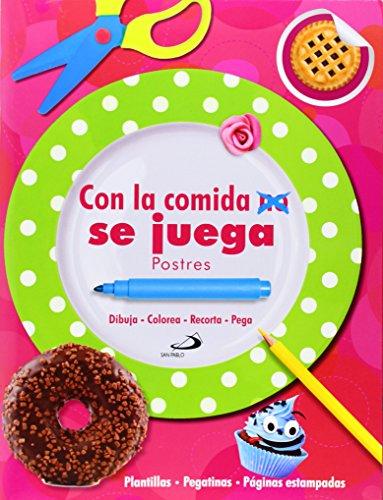 Con la comida no se juega. Postres: Dibuja - Colorea - Recorta - Pega (Aprender, jugar y descubrir)