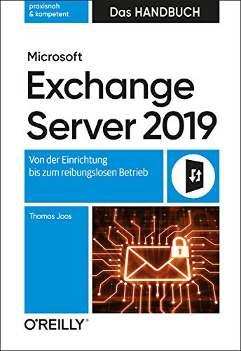 Microsoft Exchange Server 2019 – Das Handbuch: Von der Einrichtung bis zum reibungslosen Betrieb