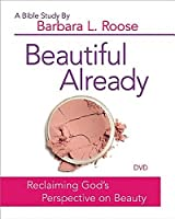 Beautiful Already - Women's Bible Study: Reclaiming God's Perspective on Beauty
