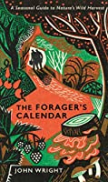 The Forager's Calendar: A Seasonal Guide to Nature's Wild Harvests