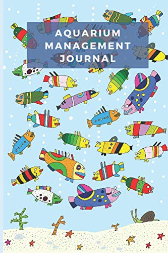 aquarium management journal: aquarium Daily Care Checklist - aquarium journal and Appointment diary with a weekly planner to record - Aquarium Maintenance & Daily Feeding Notebook,