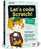Let's code Scratch!: Programmieren lernen mit Scratch 3. Der perfekte Programmierstart für Kinder ab 10 Jahren