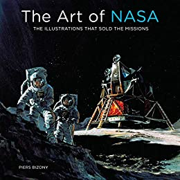 The Art of NASA: The Illustrations That Sold the Missions (English Edition) de [Piers Bizony]