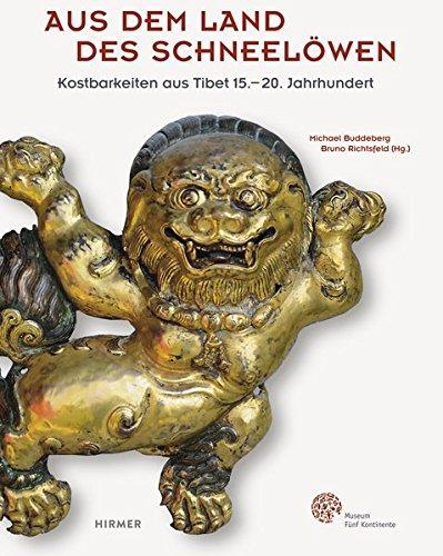 Aus dem Land des Schneelöwen: Kostbarkeiten aus Tibet 15. bis 20. Jahrhundert