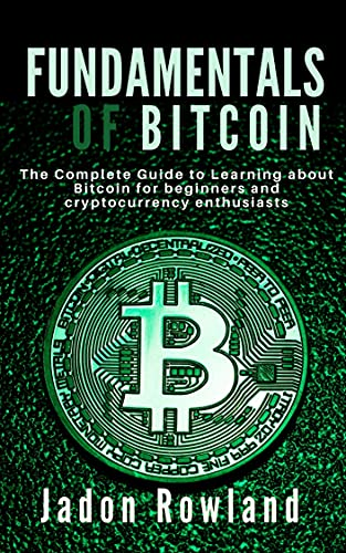 FUNDAMENTALS OF BITCOIN: The Complete Guide to Learning about Bitcoin for beginners and cryptocurrency enthusiasts (English Edition)
