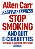 Stop Smoking and Quit E-Cigarettes (Allen Carr's Easyway Book 71)