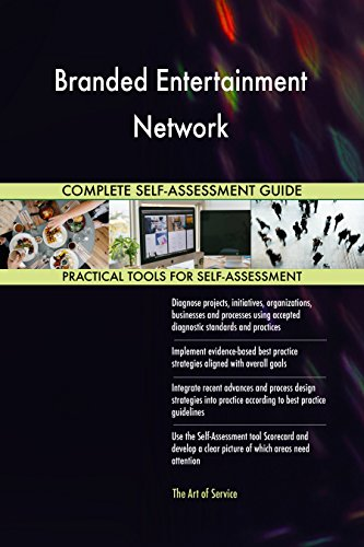 Branded Entertainment Network All-Inclusive Self-Assessment - More than 680 Success Criteria, Instant Visual Insights, Comprehensive Spreadsheet Dashboard, Auto-Prioritized for Quick Results