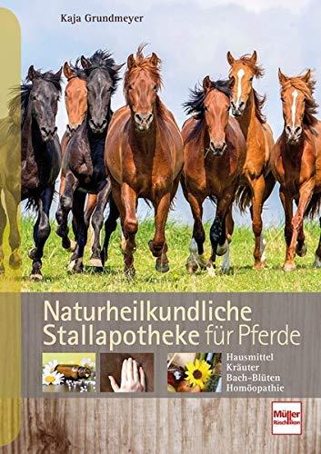Naturheilkundliche Stallapotheke für Pferde: Hausmittel, Kräuter, Bach-Blüten, Homöopathie