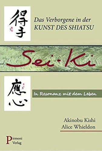 Kishi, Akinobu<br />Sei-ki: Das Verborgene in der Kunst des Shiatsu. In Resonanz mit dem Leben