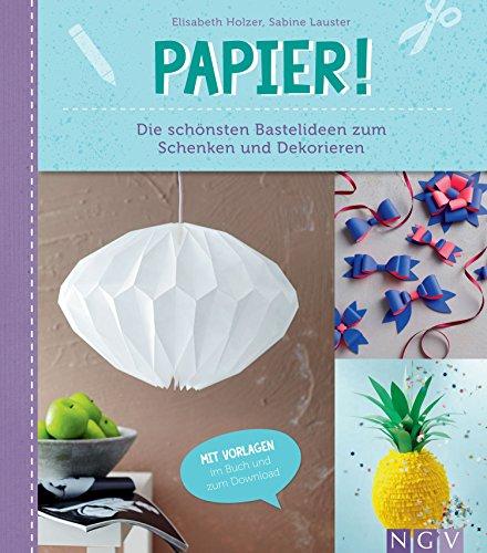 Papier: Die schönsten Bastelideen zum Schenken und Dekorieren