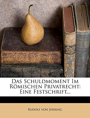 Jhering, R: Schuldmoment im römischen Privatrecht.