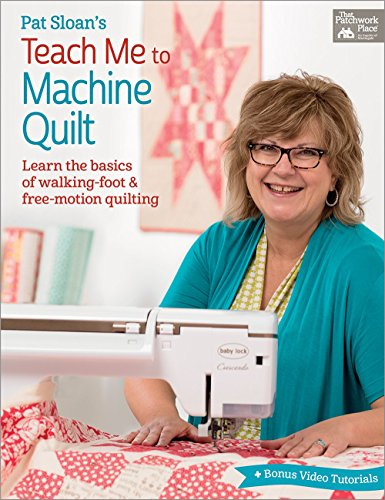 Compare Textbook Prices for Pat Sloan's Teach Me to Machine Quilt: Learn the Basics of Walking Foot and Free-Motion Quilting  ISBN 9781604688313 by Sloan, Pat