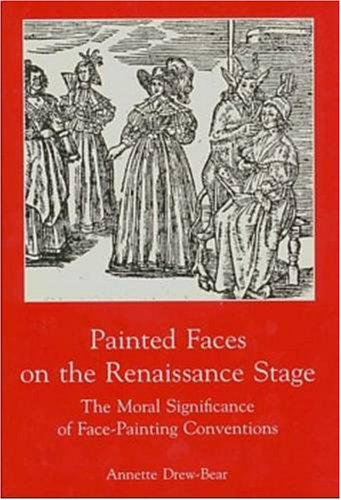Painted Faces on the Renaissance Stage: The Moral Significance of Face-Painting Conventions