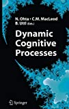 Dynamic cognitive processes―With 85 figures,including