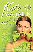 Keto for Women Over 50: A guide to reset metabolism, burn fat, lose weight, deflate the belly, get body confidence and boost your energy with a tasty meal plan