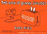 The Book of Bunny Suicides: Little Fluffy Rabbits Who Just Don't Want to Live Anymore (Books of the Bunny Suicides Series)