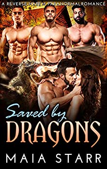 Saved By Dragons: A Reverse Harem Paranormal Romance by [Maia Starr]