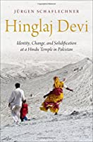 Hinglaj Devi: Identity, Change, and Solidification at a Hindu Temple in Pakistan