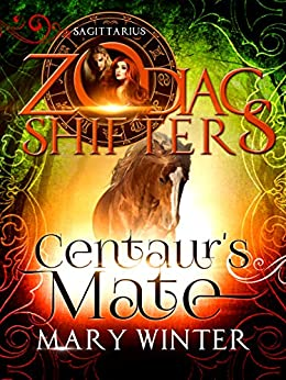 Centaur's Mate: A Zodiac Shifters Paranormal Romance: Saggitarius (Centaurs In New York Book 1) by [Mary Winter, Zodiac Shifters]