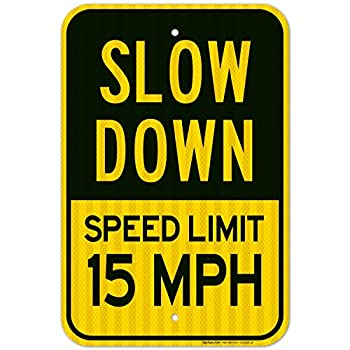 Slow Down Sign Speed Limit 15 MPH Sign Large 12x18 3M Reflective  EGP  Rust Free .63 Aluminum Weather/Fade Resistant Easy Mounting Indoor/Outdoor Use Made in USA by Sigo Signs