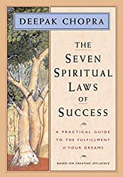 7 Spiritual Laws of Success: A Practical Guide to the Fulfillment of Your Dreams by Deepak Chopra