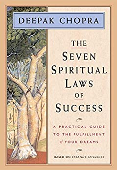 The Seven Spiritual Laws of Success: A Practical Guide to the Fulfillment of Your Dreams by [Deepak Chopra]