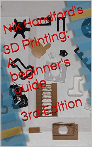 3D Printing: A beginner's guide 3rd Edition