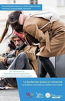 La Recherche-action à l'université: Les étudiants confrontés aux réalités de la société par [Sylvie Allouche]