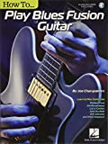 How to Play Blues-Fusion Guitar: Audio Access Included! (GUITARE)